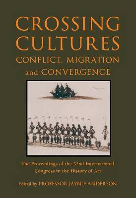 Crossing Cultures: Conflict, Migration and Convergence - The Proceedings of the 32nd International Congress of the History of Art