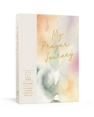 My Prayer Journey: A 52-Week Guided Journal to Inspire a Deeper Connection with God