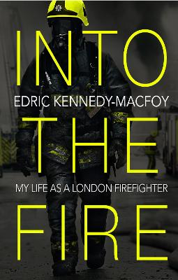 Into the Fire: My Life as a London Firefighter