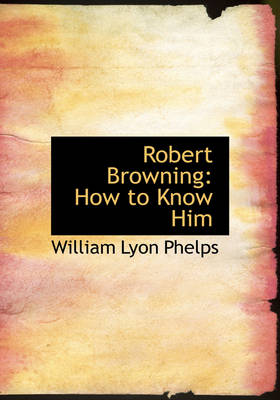 Robert Browning: How to Know Him (Large Print Edition)