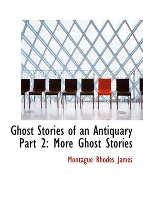 Ghost Stories of an Antiquary Part 2: More Ghost Stories (Large Print Edition)