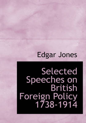 Selected Speeches on British Foreign Policy 1738-1914