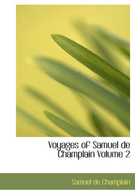 Voyages of Samuel de Champlain Volume 2