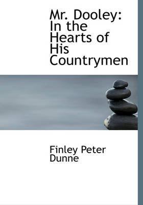 Mr. Dooley: In the Hearts of His Countrymen (Large Print Edition)