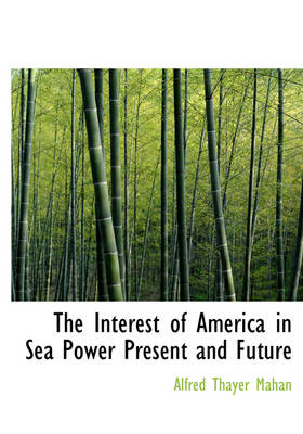 The Interest of America in Sea Power Present and Future