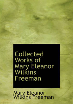 Collected Works of Mary Eleanor Wilkins Freeman