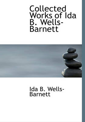 Collected Works of Ida B. Wells-Barnett