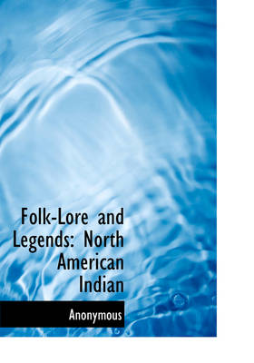 Folk-Lore and Legends: North American Indian (Large Print Edition)