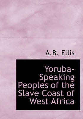 Yoruba-Speaking Peoples of the Slave Coast of West Africa