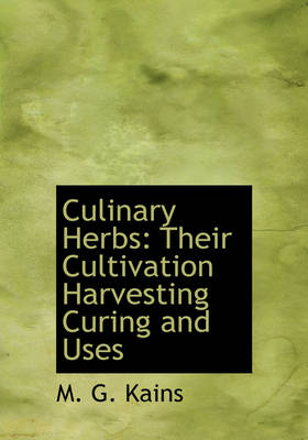 Culinary Herbs: Their Cultivation Harvesting Curing and Uses (Large Print Edition)
