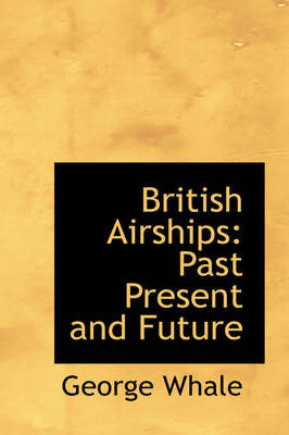 British Airships: Past Present and Future