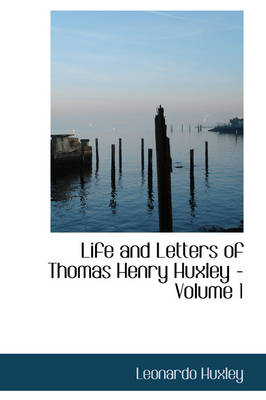 Life and Letters of Thomas Henry Huxley - Volume 1