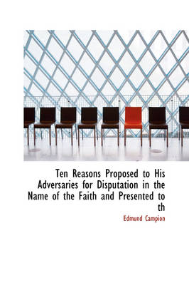 Ten Reasons Proposed to His Adversaries for Disputation in the Name of the Faith and Presented to Th