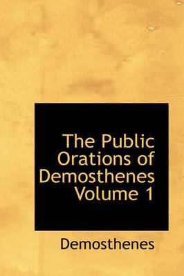The Public Orations of Demosthenes Volume 1