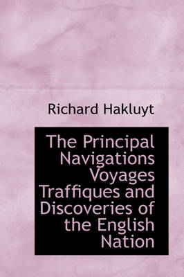 The Principal Navigations Voyages Traffiques and Discoveries of the English Nation