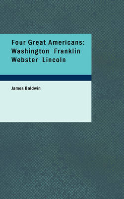 Four Great Americans: Washington Franklin Webster Lincoln