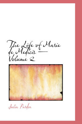 The Life of Marie de Medicis - Volume 2