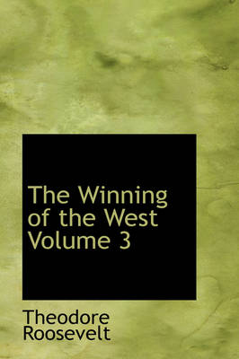 The Winning of the West Volume 3