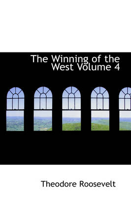 The Winning of the West Volume 4