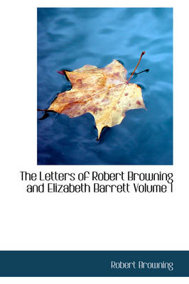The Letters of Robert Browning and Elizabeth Barrett Volume 1