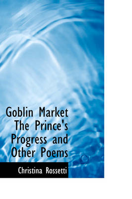 Goblin Market the Prince's Progress and Other Poems