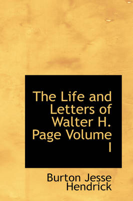 The Life and Letters of Walter H. Page Volume I