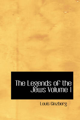 The Legends of the Jews Volume 1