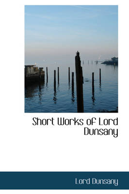 Short Works of Lord Dunsany