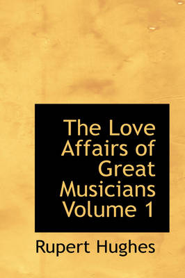 The Love Affairs of Great Musicians Volume 1