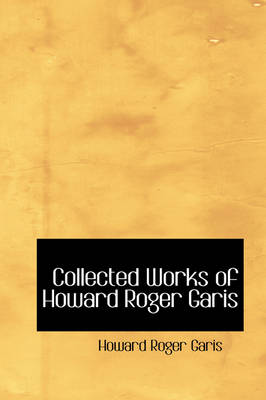 Collected Works of Howard Roger Garis