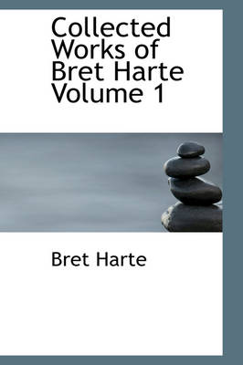 Collected Works of Bret Harte Volume 1