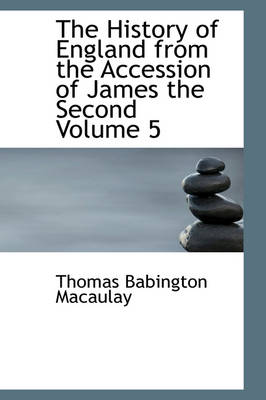 The History of England from the Accession of James the Second Volume 5