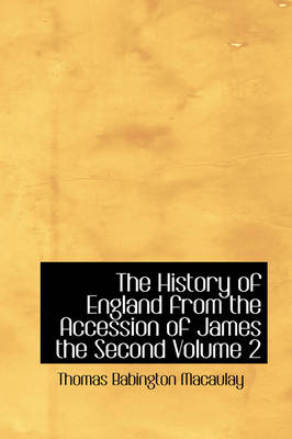 The History of England from the Accession of James the Second Volume 2