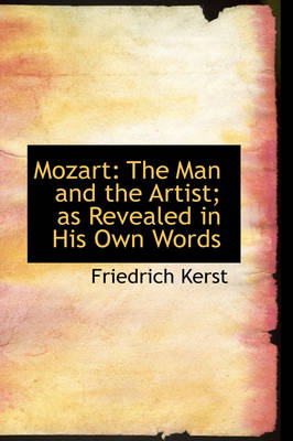 Mozart: The Man and the Artist; As Revealed in His Own Words