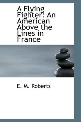 A Flying Fighter: An American Above the Lines in France