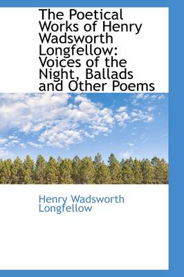 The Poetical Works of Henry Wadsworth Longfellow: Voices of the Night, Ballads and Other Poems