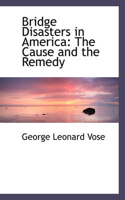 Bridge Disasters in America: The Cause and the Remedy