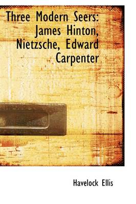 Three Modern Seers: James Hinton, Nietzsche Edward Carpenter