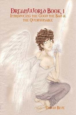DreamWorld Book 1 Introducing the Good the Bad and the Questionable