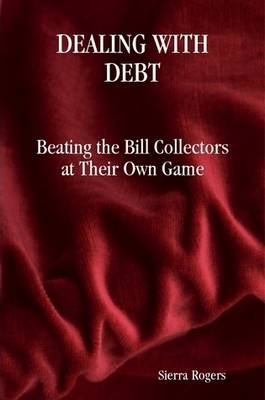 Dealing with Debt: Beating the Bill Collectors at Their Own Game