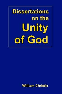 Dissertations on the Unity of God