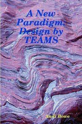 A New Paradigm: Design by TEAMS
