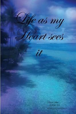 Life as My Heart See's it