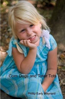 Corn Dogs and Tater Tots: A Collection of Poems, Prose and Short Stories
