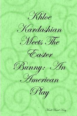 Khloe Kardashian Meets The Easter Bunny: An American Play