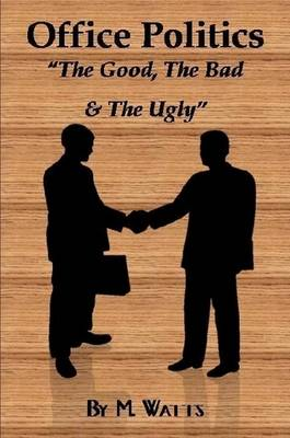Office Politics - The Good, The Bad & The Ugly