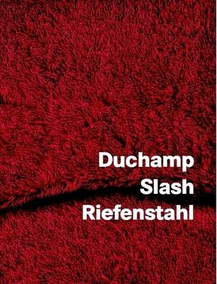 Duchamp Slash Riefenstahl