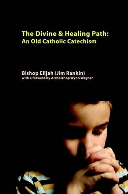 Divine & Healing Path: Old Catholic Catechism