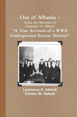 """Out of Albania - """"A True Account of a WWII Underground Rescue Mission"""""""