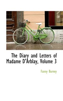 The Diary and Letters of Madame D'Arblay, Volume 3